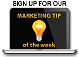 Sign up for our Marketing Tip of the Week